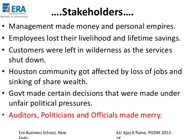 enron scandal impact on stakeholders The paper also analyzes the impact of policy responses to the enron scandal and  attempts to explain those responses through two theoretical frameworks.