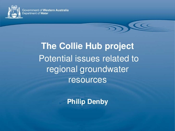 The Collie Hub projectPotential issues related to regional groundwater       resources       Philip Denby