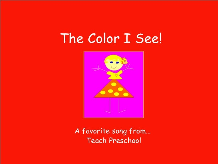 The Color I See! A favorite song from… Teach Preschool