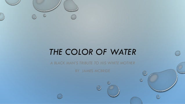 essays on the color of water by james mcbride The color of water study guide contains a biography of james mcbride, quiz questions, major themes, characters, and a full summary and analysis.