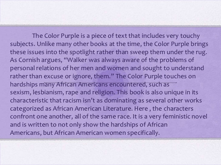 thesis statement on the color purple Color purple female solidarity thesis statement a major symbol that reoccurs throughout the novel 'the color purple' is the practice of sewing, a symbol of sisterhood and initially for celie introduction a major symbol that reoccurs throughout the novel 'the color purple' is the practice of sewing this activity is one that.