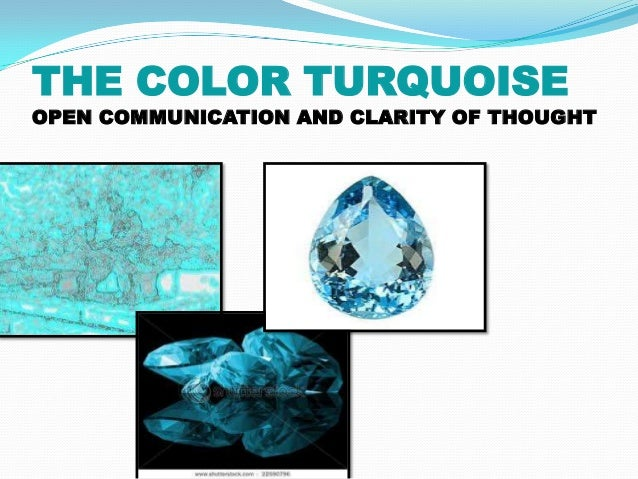 THE COLOR TURQUOISEOPEN COMMUNICATION AND CLARITY OF THOUGHT