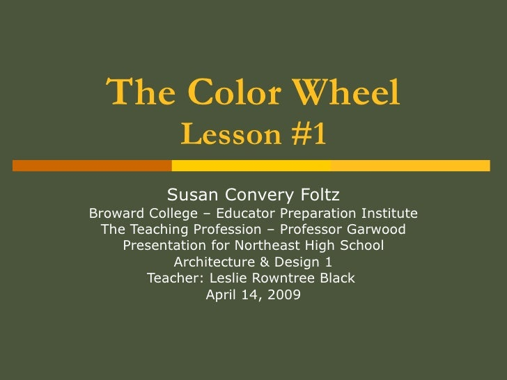 The Color Wheel Lesson #1 Susan Convery Foltz Broward College – Educator Preparation Institute The Teaching Profession – P...