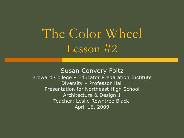 The Color Wheel Lesson #2 Susan Convery Foltz Broward College – Educator Preparation Institute Diversity – Professor Hall ...