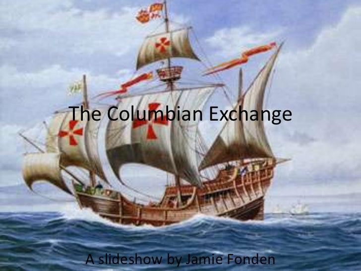 The Columbian Exchange A slideshow by Jamie Fonden