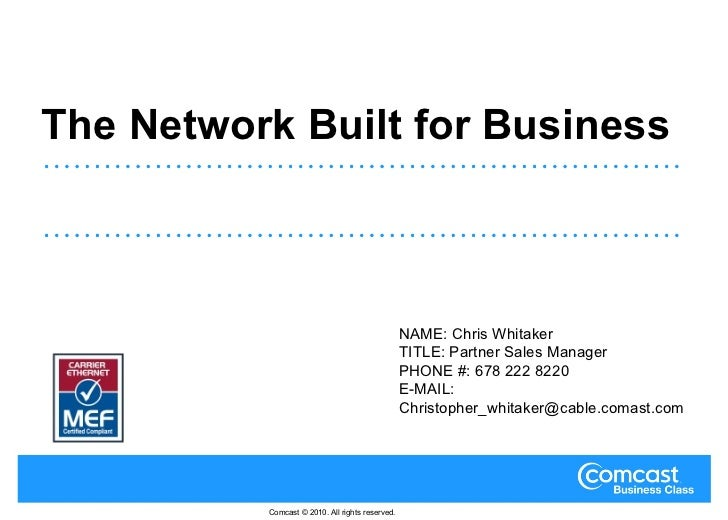 The Network Built for Business NAME: Chris Whitaker TITLE: Partner Sales Manager PHONE #: 678 222 8220 E-MAIL: Christopher...