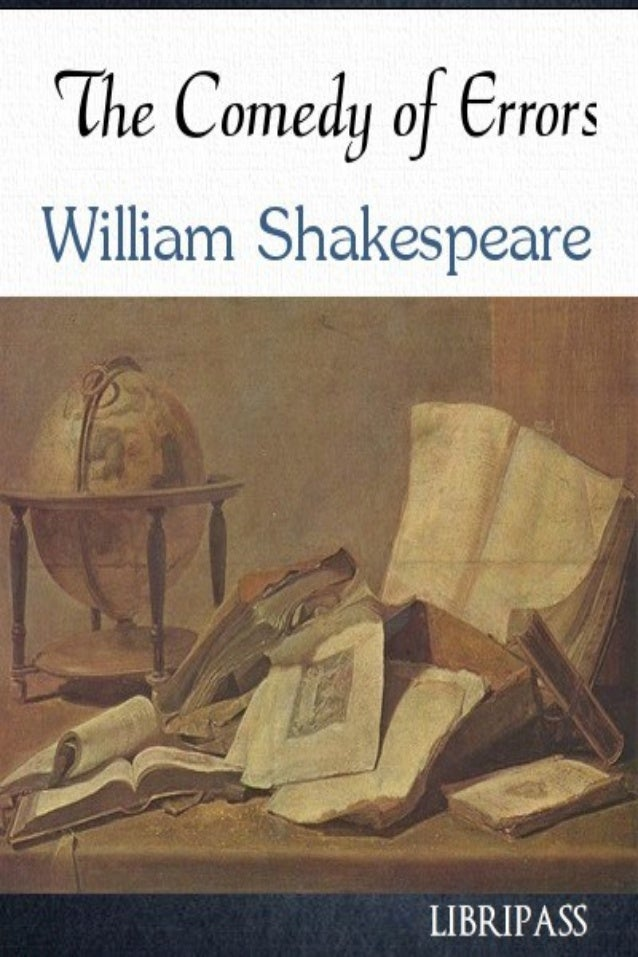 The Comedy of Errors William Shakespeare Strictly for personal use, do not use this file for commercial purposes. If you l...