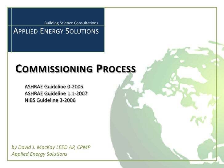 Building Science Consultations  APPLIED ENERGY SOLUTIONS     COMMISSIONING PROCESS      ASHRAE Guideline 0-2005      ASHRA...