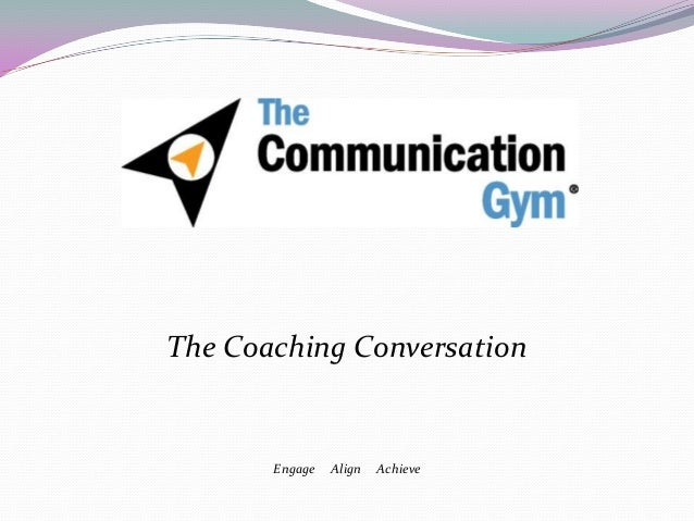The Communication Gym®   Coaching Skills for Managers - Understanding the Coaching Conversation