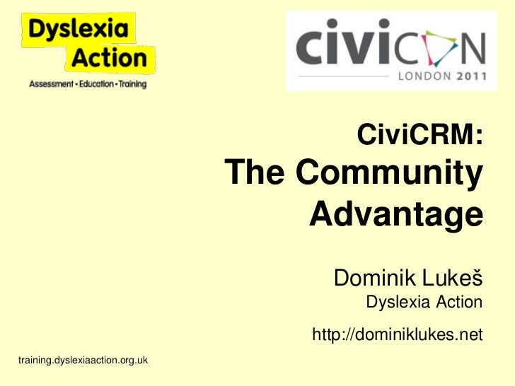 training.dyslexiaaction.org.uk<br />CiviCRM: The Community Advantage<br />Dominik LukešDyslexia Action<br />http://dominik...