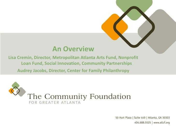 An OverviewLisa Cremin, Director, Metropolitan Atlanta Arts Fund, Nonprofit       Loan Fund, Social Innovation, Community ...