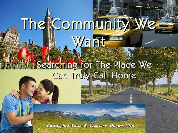 Searching for The Place We Can Truly Call Home The Community We Want Christopher Wilson & Associates, Ottawa, 2010