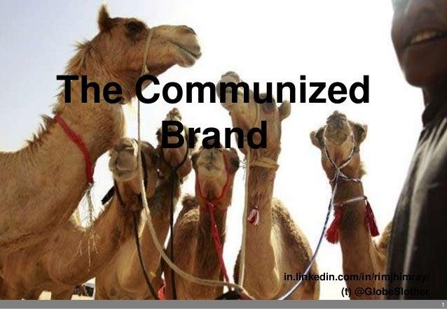 1 The Communized Brand in.linkedin.com/in/rimjhimray/ (t) @GlobeSlother