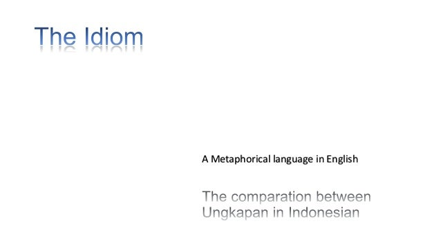 The comparation of english idiom and ungkapan bahasa indonesia
