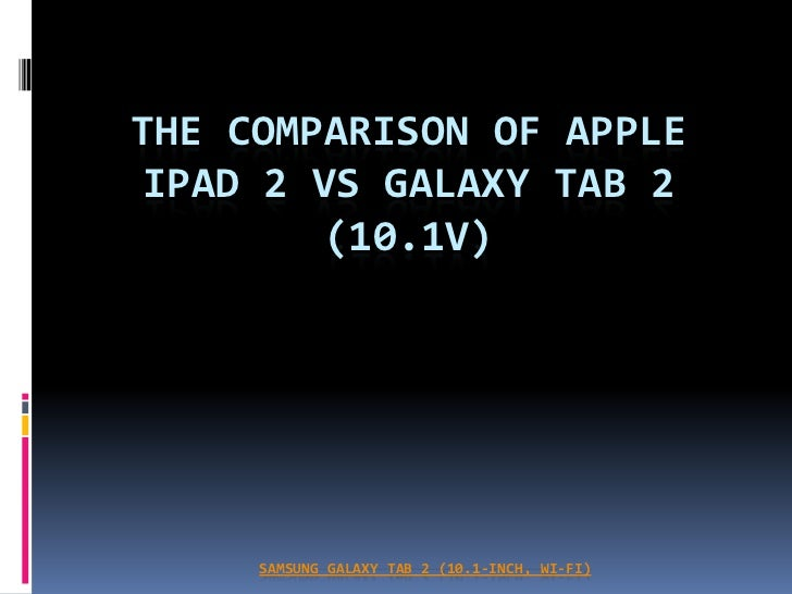 THE COMPARISON OF APPLEIPAD 2 VS GALAXY TAB 2        (10.1V)     SAMSUNG GALAXY TAB 2 (10.1-INCH, WI-FI)