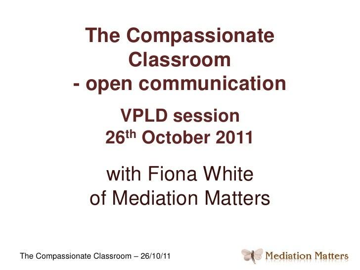 The Compassionate                   Classroom             - open communication                      VPLD session          ...