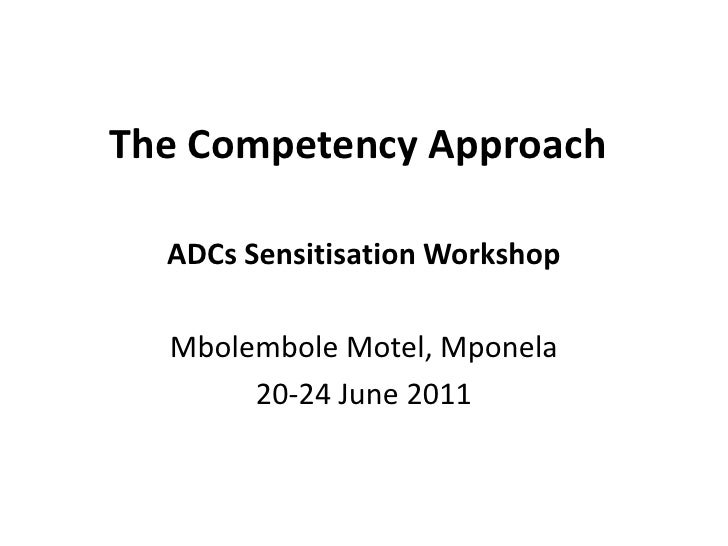 The Competency Approach<br />ADCs Sensitisation Workshop<br />Mbolembole Motel, Mponela<br />20-24 June 2011<br />