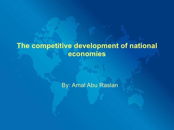 The competitive development of national economies By: Amal Abu Raslan