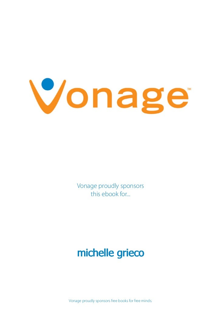 Vonage proudly sponsors        this ebook for...    michelle griecoVonage proudly sponsors free books for free minds.