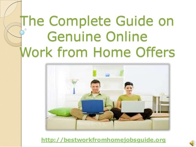 The Complete Guide onGenuine OnlineWork from Home Offershttp://bestworkfromhomejobsguide.org