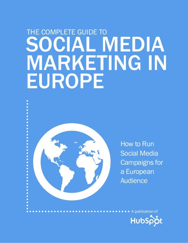 THE COMPLETE GUIDE TO  SOCIAL MEDIA MARKETING IN EUROPE  G  How to Run Social Media Campaigns for a European Audience  A p...