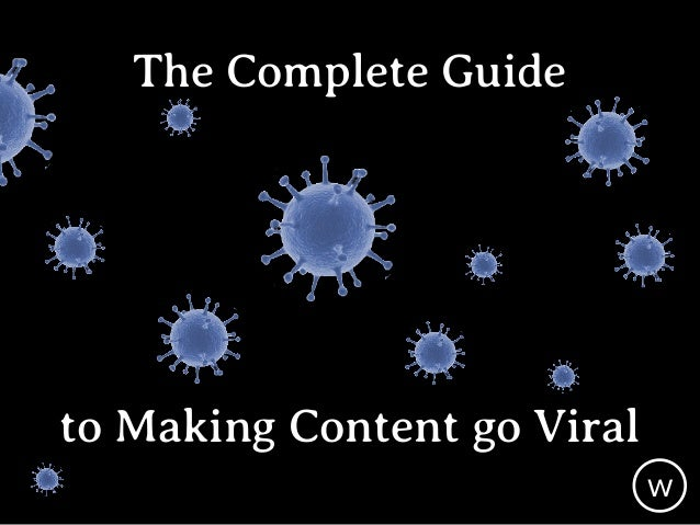 The Complete Guide to Making Content go Viral
