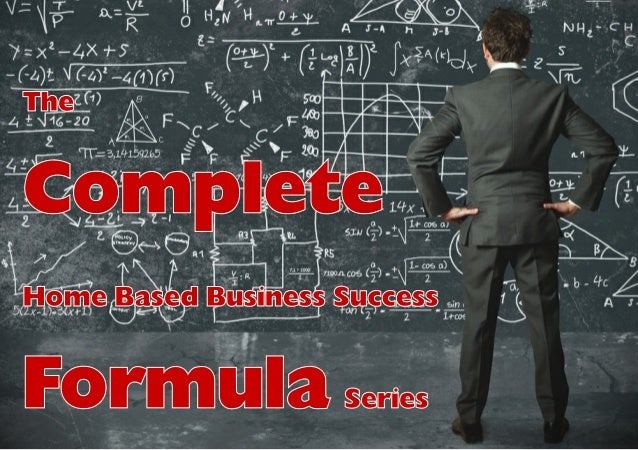 The  Complete Home Based Business Success  Formula  Series