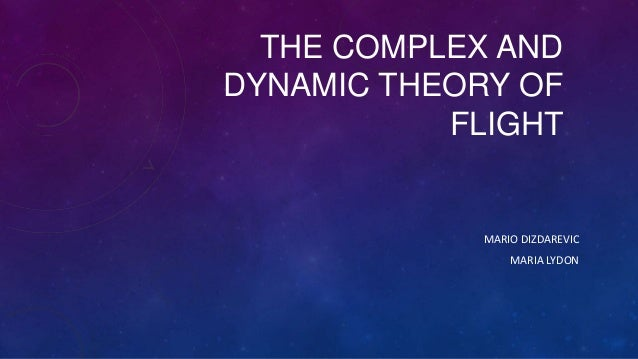 THE COMPLEX AND DYNAMIC THEORY OF FLIGHT MARIO DIZDAREVIC MARIA LYDON
