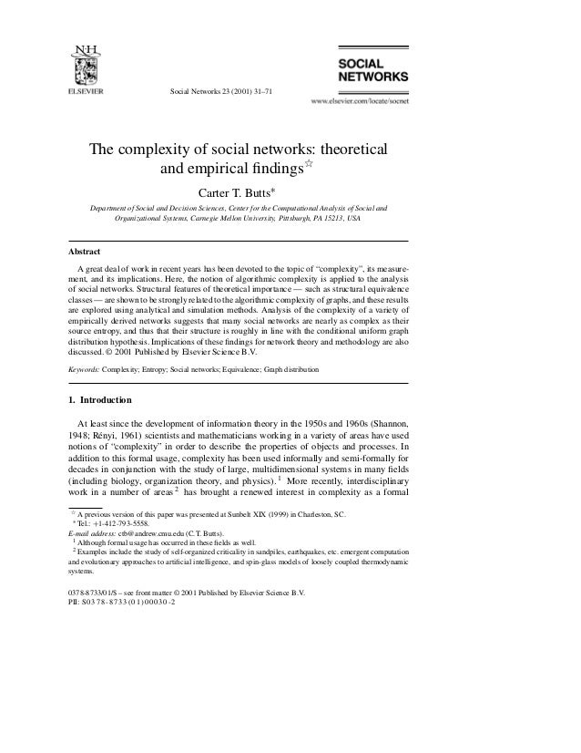 Social Networks 23 (2001) 31–71  The complexity of social networks: theoretical and empirical findingsଝ Carter T. Butts∗ De...