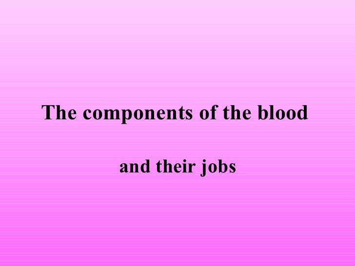 The components of the blood   and their jobs