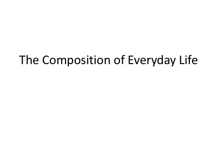 The Composition of Everyday Life