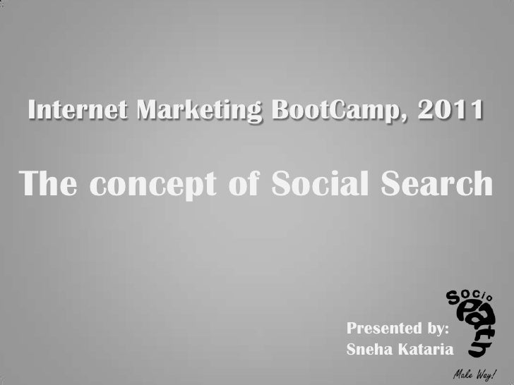 Internet Marketing BootCamp, 2011The concept of Social Search<br />Presented by:<br />Sneha Kataria<br />