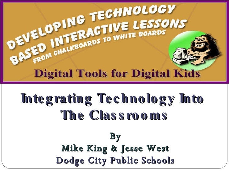 By Mike King & Jesse West Dodge City Public Schools Integrating Technology Into  The Classrooms