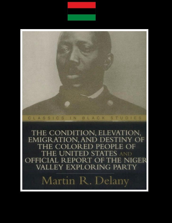 THE CONDITION, ELEVATION,EMIGRATION, AND DESTINY OF THECOLORED PEOPLE OF THE UNITED STATESBY MARTIN           ROBISON DELA...