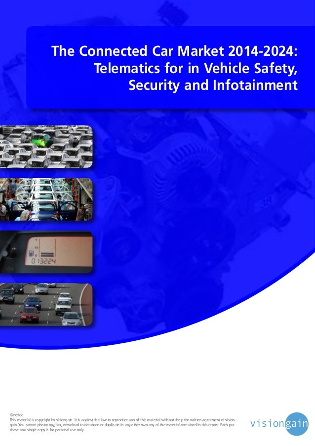 The Connected Car Market 2014-2024: Telematics for in Vehicle Safety, Security and Infotainment  ©notice This material is ...
