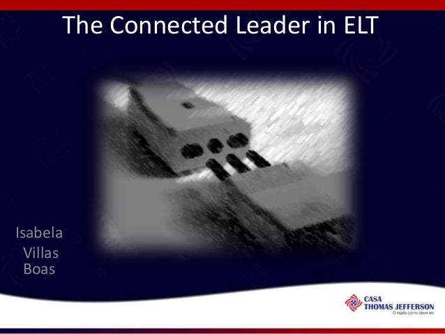 The connected leader in ELT - 30-minute talk given at the XXXV Binational Center Symposium.