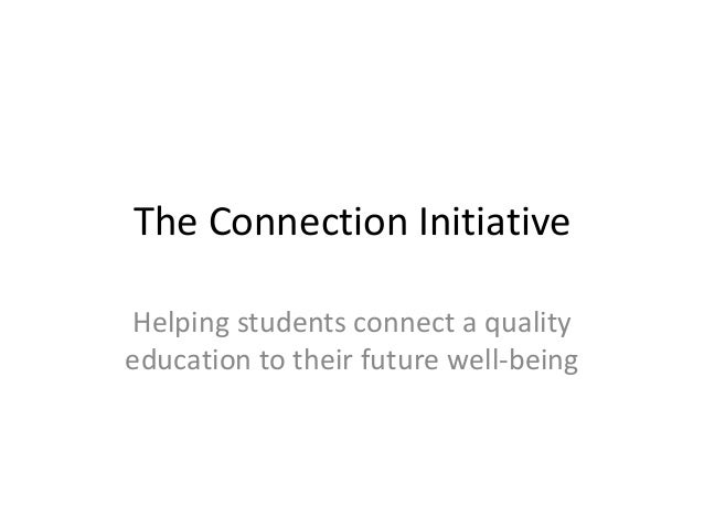The Connection InitiativeHelping students connect a qualityeducation to their future well-being