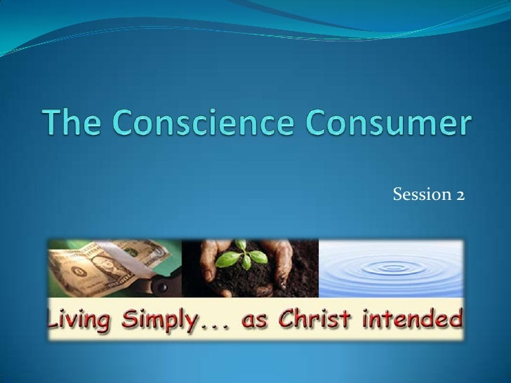 The Conscience Consumer<br />Session 2<br />