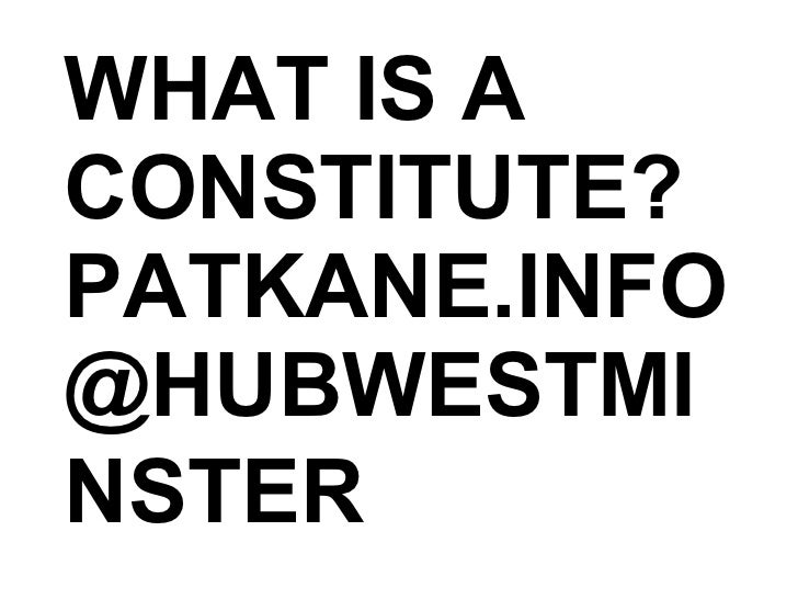 WHAT IS A CONSTITUTE? PATKANE.INFO @HUBWESTMINSTER
