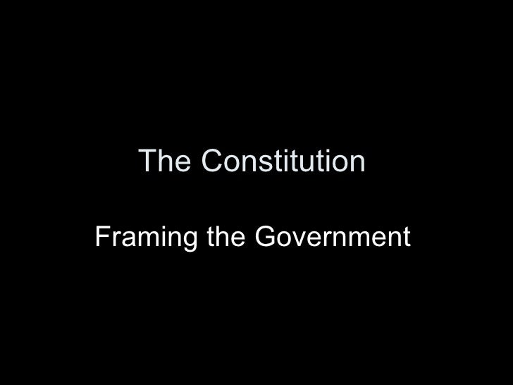 The Constitution  Framing the Government