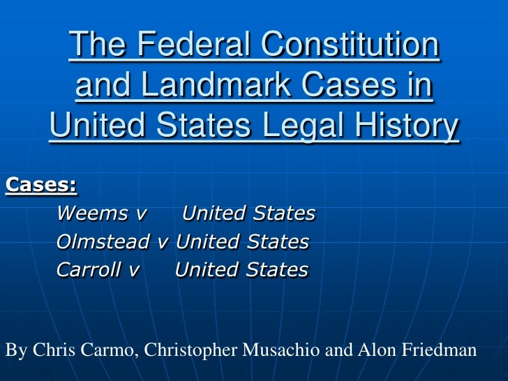 The Federal Constitution and Landmark Cases in United States Legal History<br />Cases:<br />Weems v     United States<br /...