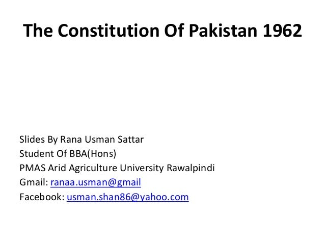 The Constitution Of Pakistan 1962Slides By Rana Usman SattarStudent Of BBA(Hons)PMAS Arid Agriculture University Rawalpind...