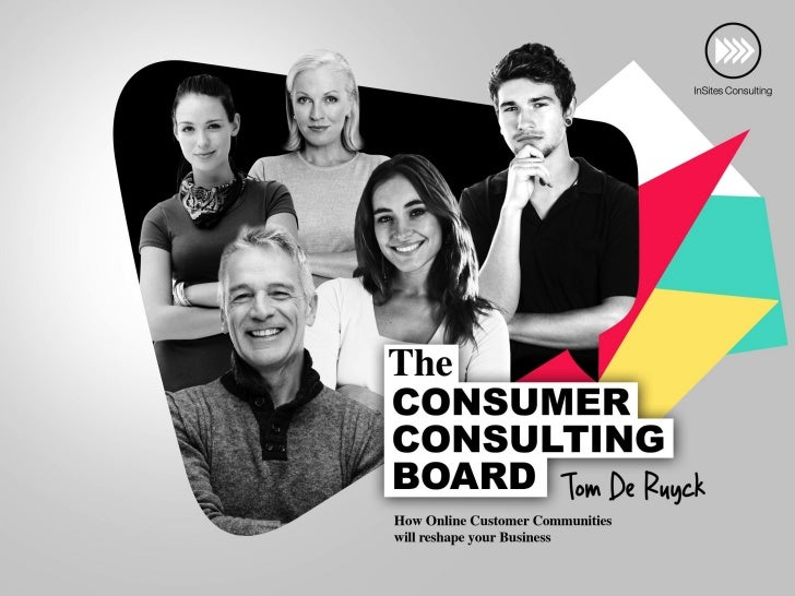The Consumer Consulting Board - How Online Customer Communities will reshape your Business