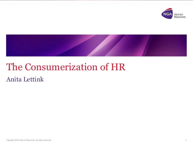 The Consumerization of HR Anita Lettink  Copyright NGA Human Resources. All rights reserved.  1
