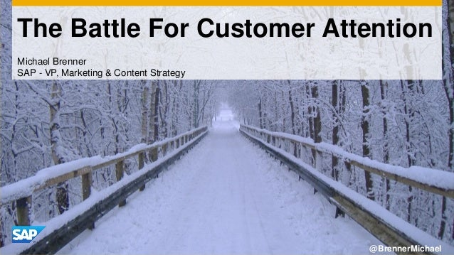 The Battle For Customer Attention Michael Brenner SAP - VP, Marketing & Content Strategy  @BrennerMichael