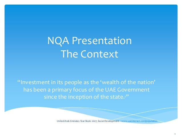 """NQA Presentation The Context """"Investment in its people as the 'wealth of the nation' has been a primary focus of the UAE G..."""