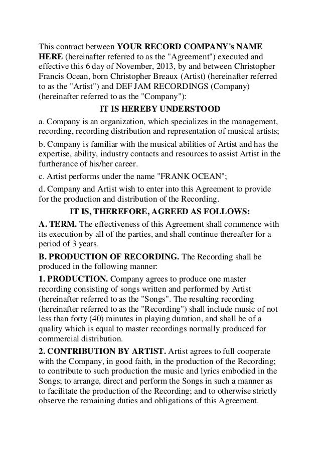 "This contract between YOUR RECORD COMPANY's NAME HERE (hereinafter referred to as the ""Agreement"") executed and effective ..."