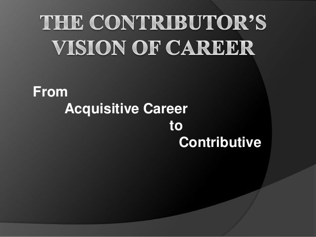 From Acquisitive Career to Contributive