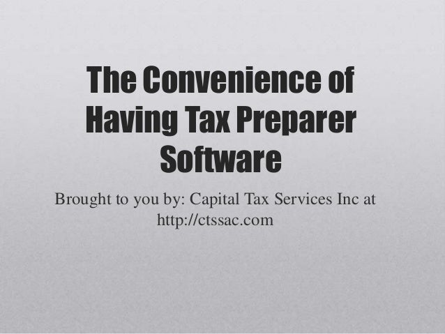 The Convenience of Having Tax Preparer Software Brought to you by: Capital Tax Services Inc at http://ctssac.com