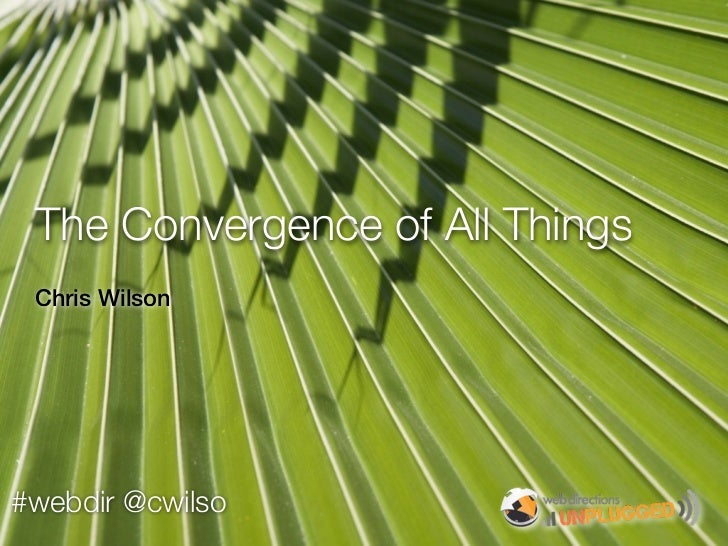 The Convergence of All Things Chris Wilson#webdir @cwilso